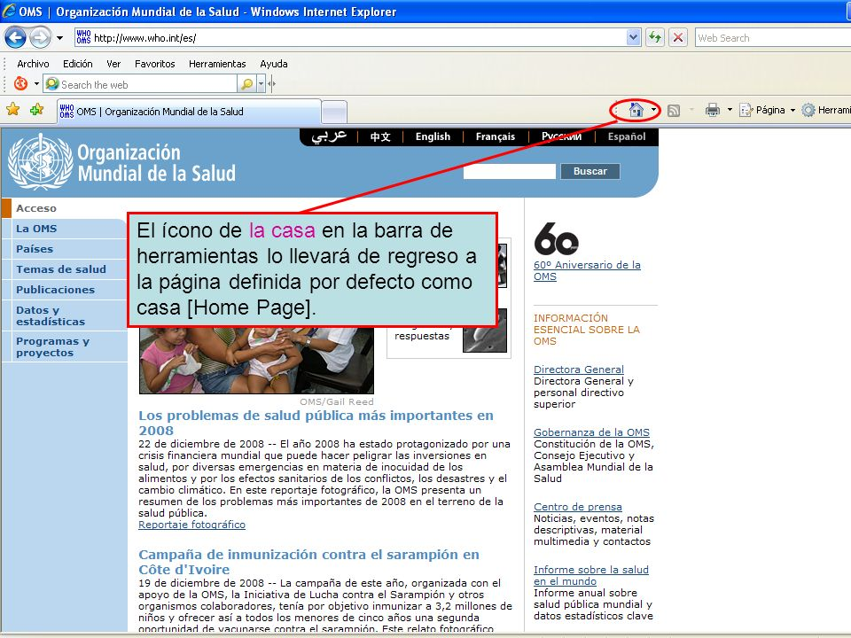 Home page button El ícono de la casa en la barra de herramientas lo llevará de regreso a la página definida por defecto como casa [Home Page].